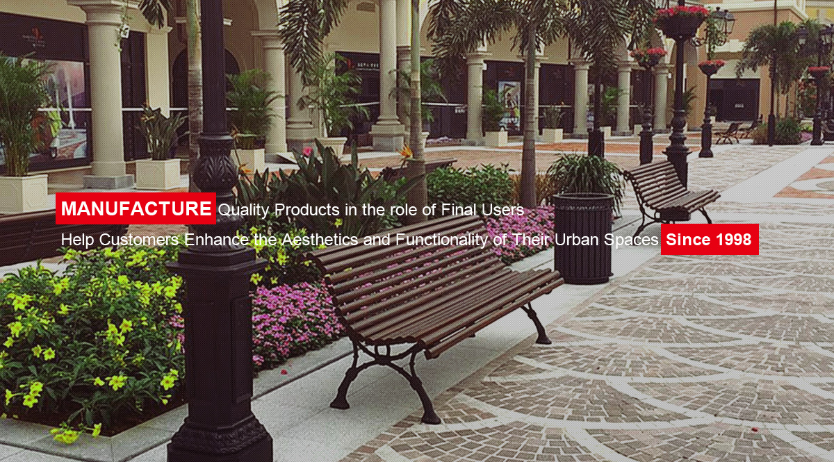 MANUFACTURE Quality Products in the role of Final Users   Help Customers Enhance the Aesthetics and Functionality of Their Urban Spaces  Since 1998